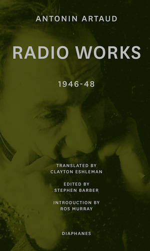 Antonin Artaud, Stephen Barber (Hg.): Radio Works: 1946–48