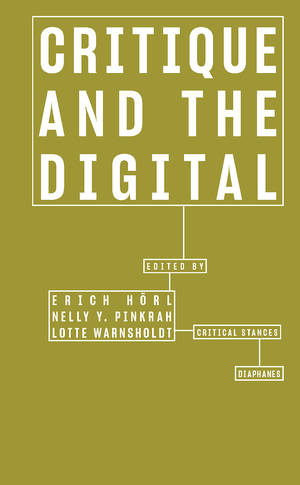 Erich Hörl (Hg.), Nelly Y. Pinkrah (Hg.), ...: Critique and the Digital
