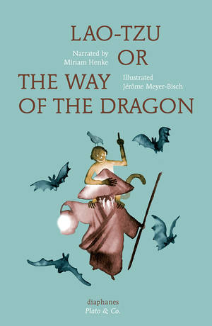 Miriam Henke, Jérôme Meyer-Bisch: Lao-Tzu, or the Way of the Dragon