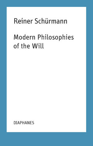 Kieran Aarons (Hg.), Reiner Schürmann, ...: Modern Philosophies of the Will