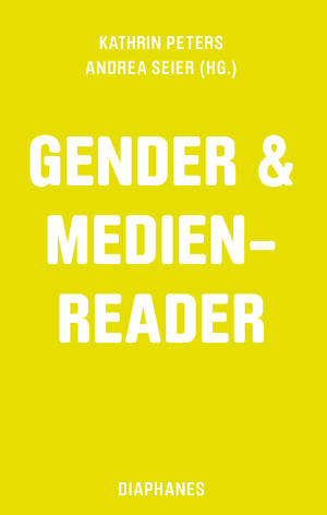Kathrin Peters (Hg.), Andrea Seier (Hg.): Gender & Medien-Reader