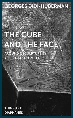 Georges Didi-Huberman, Mira Fliescher (Hg.), ...: The Cube and the Face