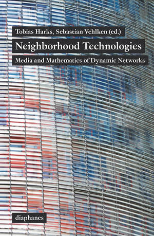 Tobias Harks (Hg.), Sebastian Vehlken (Hg.): Neighborhood Technologies