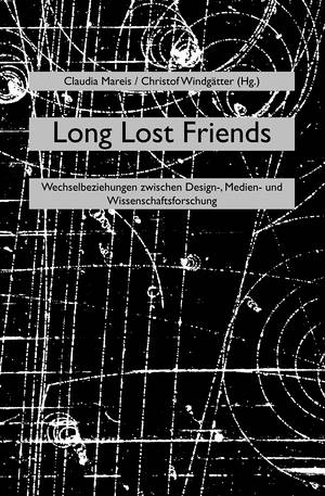 Claudia Mareis (Hg.), Christof Windgätter (Hg.): Long Lost Friends